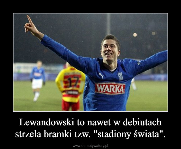 """Lewandowski to nawet w debiutach strzela bramki tzw. """"stadiony świata"""". –"""
