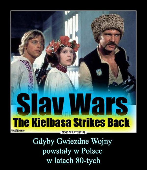 Gdyby Gwiezdne Wojny powstały w Polsce w latach 80-tych –