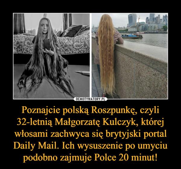 Poznajcie polską Roszpunkę, czyli 32-letnią Małgorzatę Kulczyk, której włosami zachwyca się brytyjski portal Daily Mail. Ich wysuszenie po umyciu podobno zajmuje Polce 20 minut! –