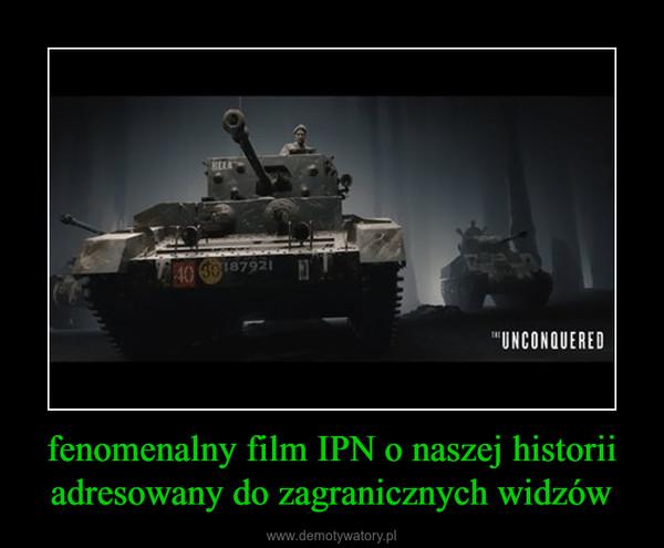 fenomenalny film IPN o naszej historii adresowany do zagranicznych widzów –