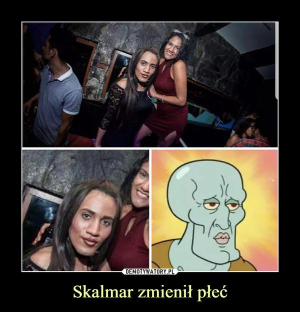 Skalmar zmienił płeć –