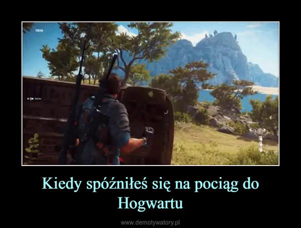 Kiedy spóźniłeś się na pociąg do Hogwartu –