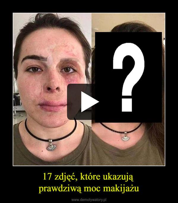 17 zdjęć, które ukazują prawdziwą moc makijażu –