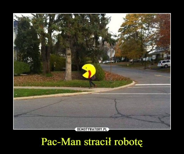 Pac-Man stracił robotę –