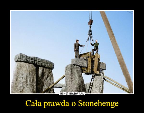 Cała prawda o Stonehenge –