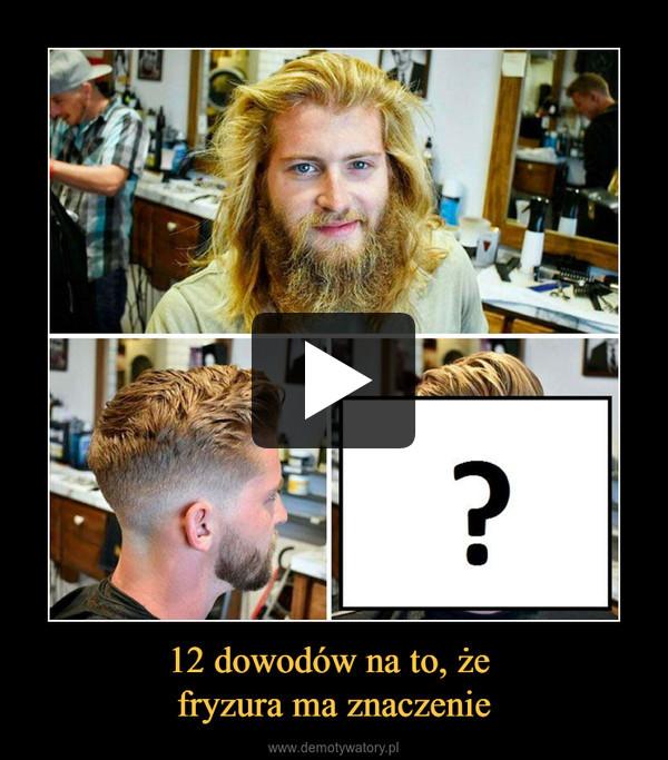 12 dowodów na to, że fryzura ma znaczenie –