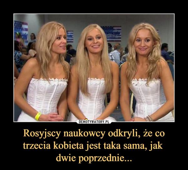 Rosyjscy naukowcy odkryli, że co trzecia kobieta jest taka sama, jak dwie poprzednie... –