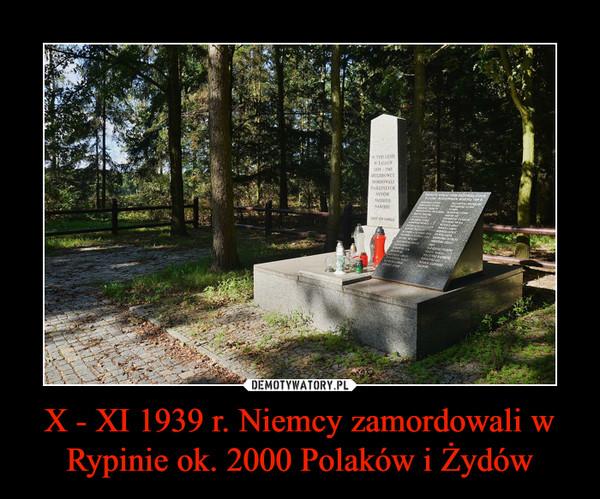 X - XI 1939 r. Niemcy zamordowali w Rypinie ok. 2000 Polaków i Żydów –
