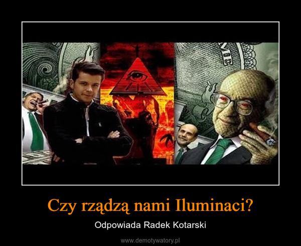 Czy rządzą nami Iluminaci? – Odpowiada Radek Kotarski