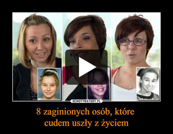 8 zaginionych osób, które cudem uszły z życiem –