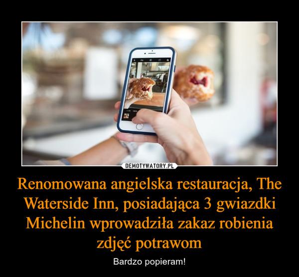 Renomowana angielska restauracja, The Waterside Inn, posiadająca 3 gwiazdki Michelin wprowadziła zakaz robienia zdjęć potrawom – Bardzo popieram!