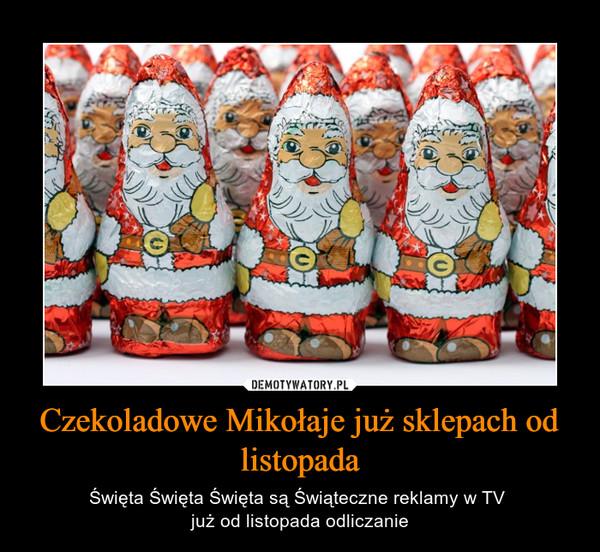 Czekoladowe Mikołaje już sklepach od listopada – Święta Święta Święta są Świąteczne reklamy w TV już od listopada odliczanie
