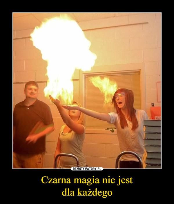 Czarna magia nie jestdla każdego –