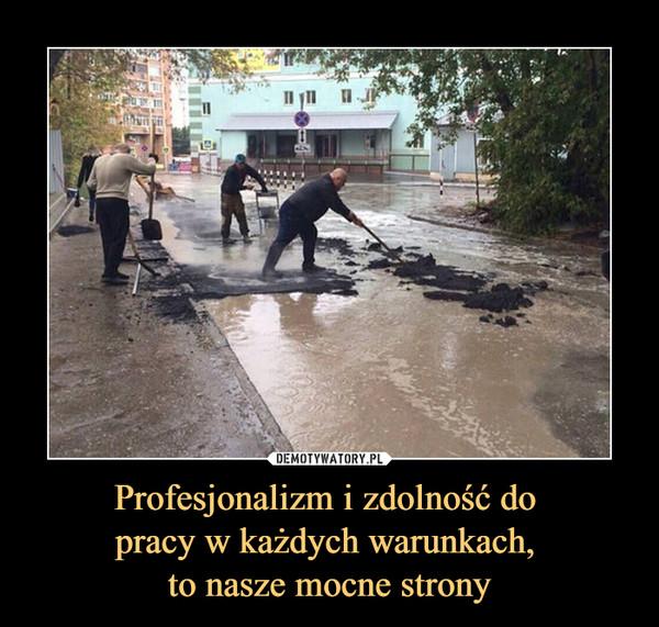 Profesjonalizm i zdolność do pracy w każdych warunkach, to nasze mocne strony –