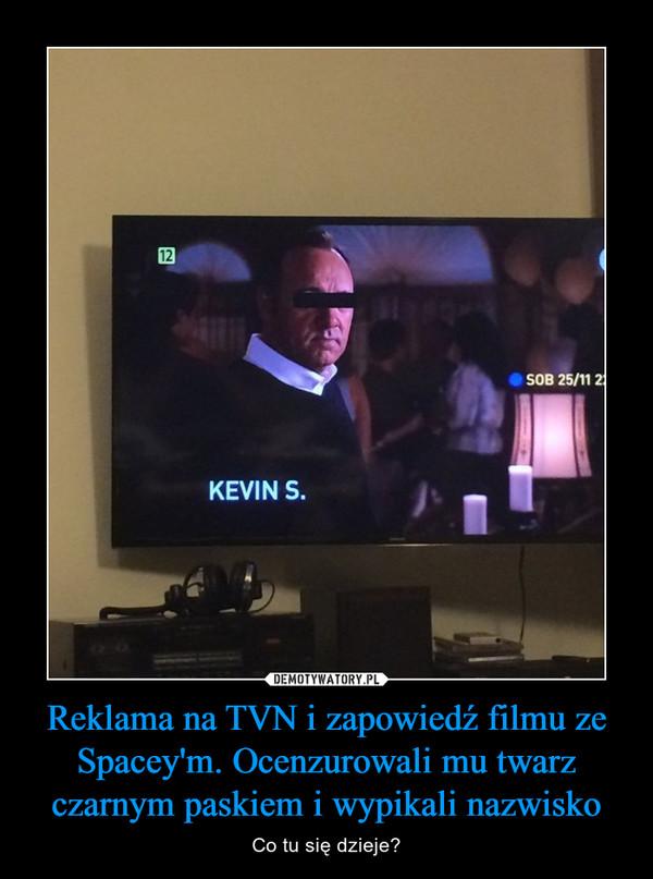 Reklama na TVN i zapowiedź filmu ze Spacey'm. Ocenzurowali mu twarz czarnym paskiem i wypikali nazwisko – Co tu się dzieje?