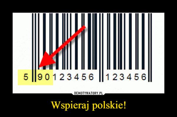 Wspieraj polskie! –