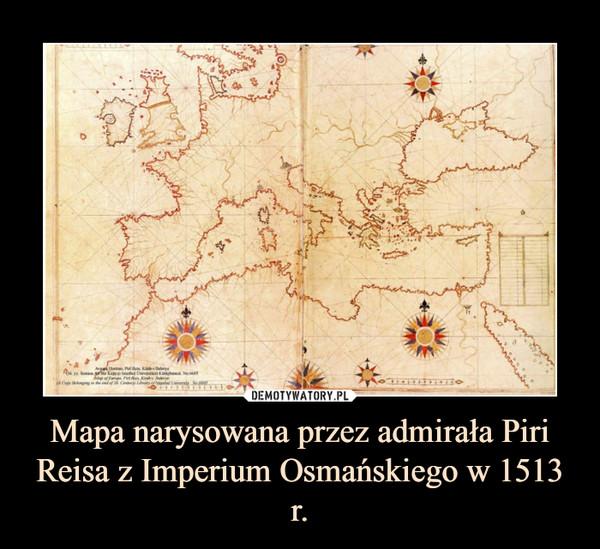 Mapa narysowana przez admirała Piri Reisa z Imperium Osmańskiego w 1513 r. –