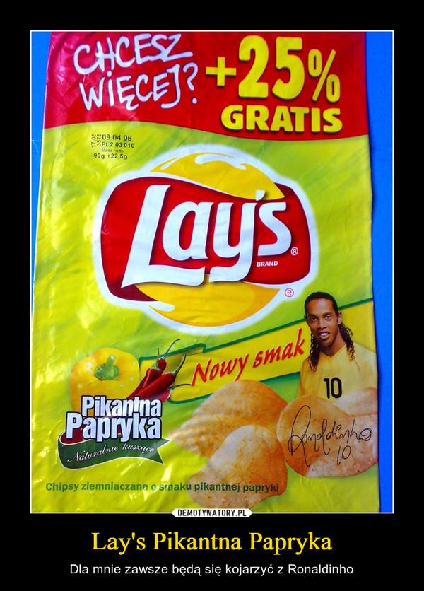 Lay's Pikantna Papryka – Dla mnie zawsze będą się kojarzyć z Ronaldinho