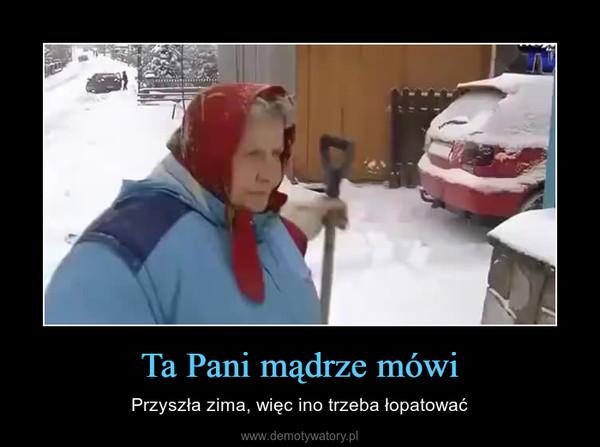 Ta Pani mądrze mówi – Przyszła zima, więc ino trzeba łopatować