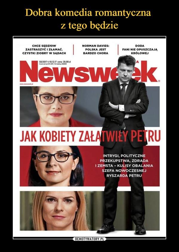 –  jak kobiety załatwiły petru Newsweek Intrygi, polityczne przekupstwa, zdrada i zemsta - kulisy obalania szefa nowoczesnej ryszarda petru