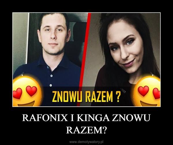 RAFONIX I KINGA ZNOWU RAZEM? –