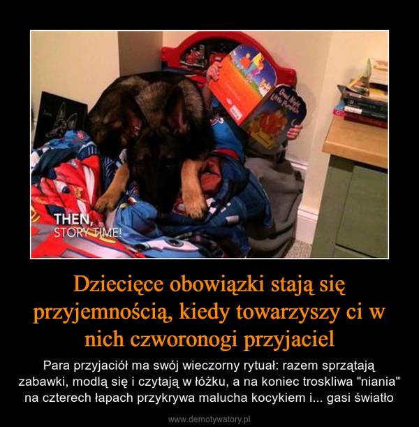 """Dziecięce obowiązki stają się przyjemnością, kiedy towarzyszy ci w nich czworonogi przyjaciel – Para przyjaciół ma swój wieczorny rytuał: razem sprzątają zabawki, modlą się i czytają w łóżku, a na koniec troskliwa """"niania"""" na czterech łapach przykrywa malucha kocykiem i... gasi światło"""