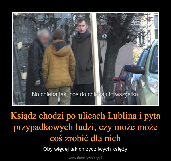 Ksiądz chodzi po ulicach Lublina i pyta przypadkowych ludzi, czy może może coś zrobić dla nich – Oby więcej takich życzliwych księży