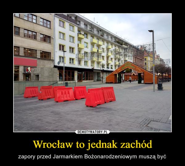 Wrocław to jednak zachód – zapory przed Jarmarkiem Bożonarodzeniowym muszą być