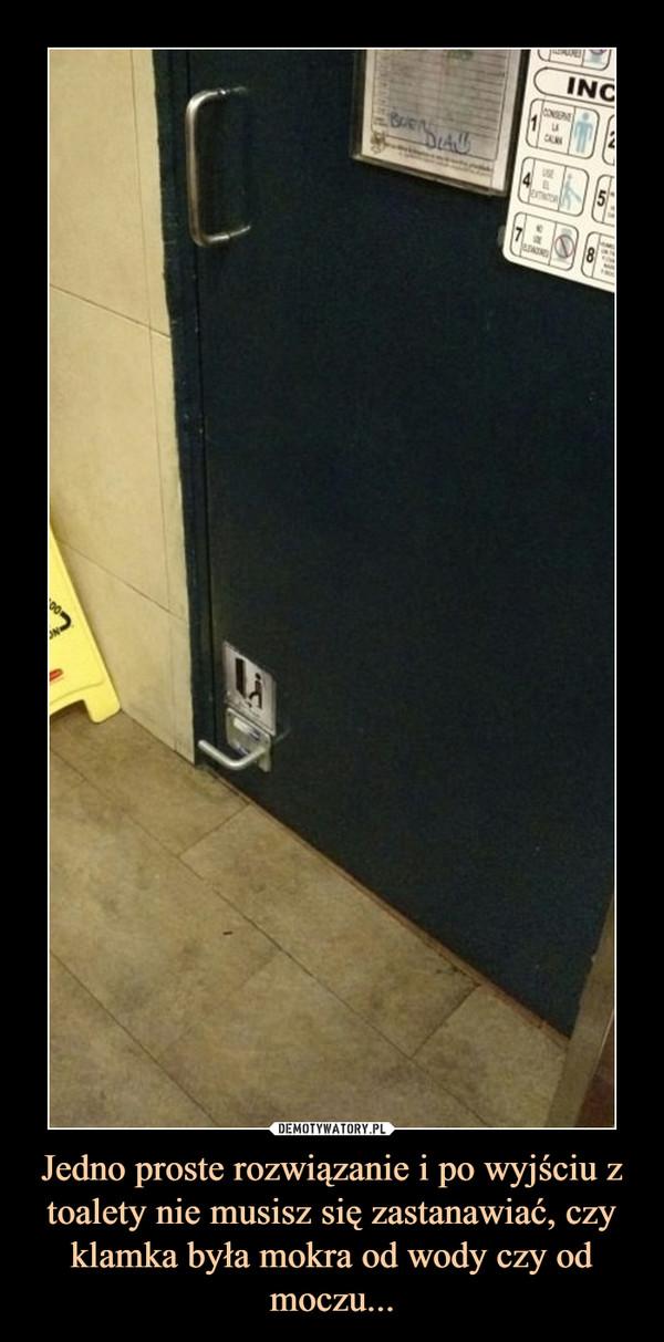 Jedno proste rozwiązanie i po wyjściu z toalety nie musisz się zastanawiać, czy klamka była mokra od wody czy od moczu... –