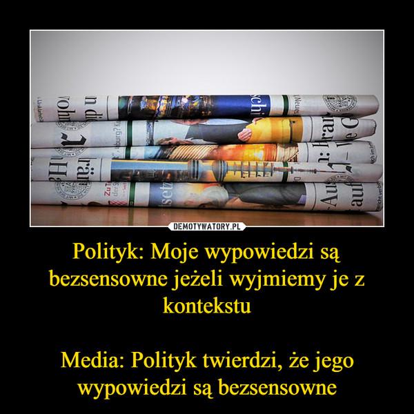 Polityk: Moje wypowiedzi są bezsensowne jeżeli wyjmiemy je z kontekstuMedia: Polityk twierdzi, że jego wypowiedzi są bezsensowne –