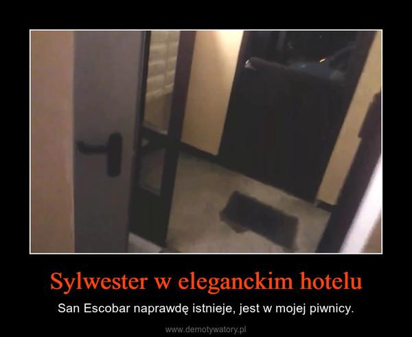Sylwester w eleganckim hotelu – San Escobar naprawdę istnieje, jest w mojej piwnicy.