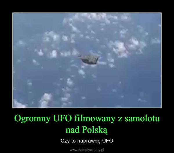 Ogromny UFO filmowany z samolotu nad Polską – Czy to naprawdę UFO