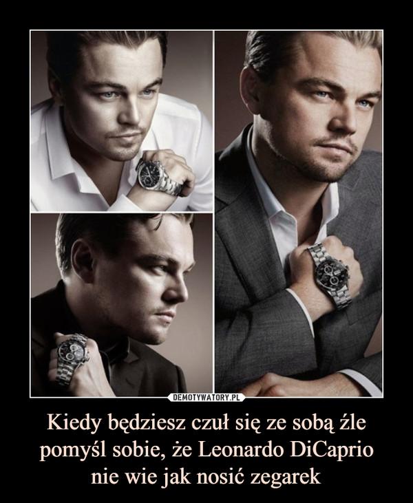 Kiedy będziesz czuł się ze sobą źle pomyśl sobie, że Leonardo DiCaprionie wie jak nosić zegarek –