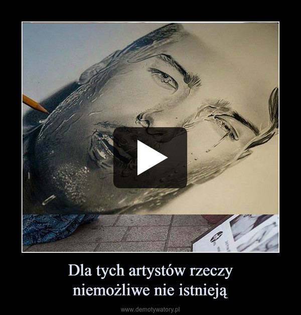 Dla tych artystów rzeczyniemożliwe nie istnieją –
