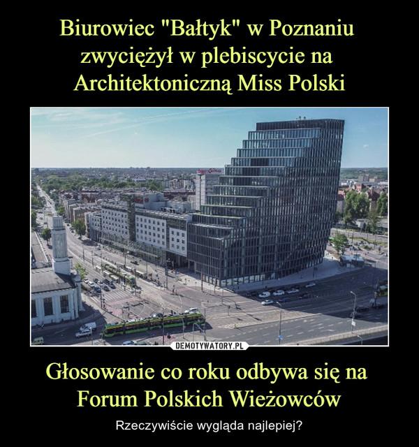 Głosowanie co roku odbywa się na Forum Polskich Wieżowców – Rzeczywiście wygląda najlepiej?