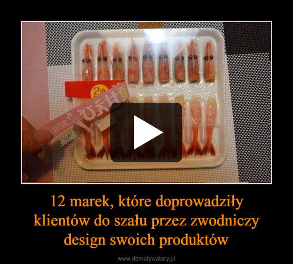 12 marek, które doprowadziłyklientów do szału przez zwodniczydesign swoich produktów –