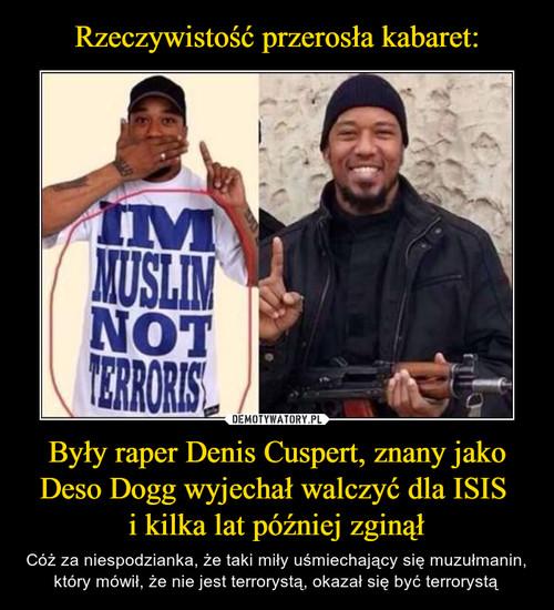 Rzeczywistość przerosła kabaret: Były raper Denis Cuspert, znany jako Deso Dogg wyjechał walczyć dla ISIS  i kilka lat później zginął