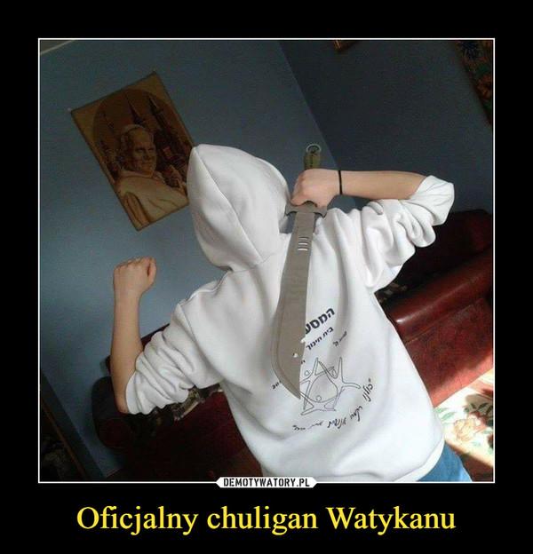 Oficjalny chuligan Watykanu –