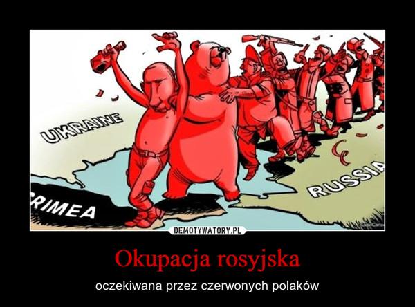Okupacja rosyjska – oczekiwana przez czerwonych polaków