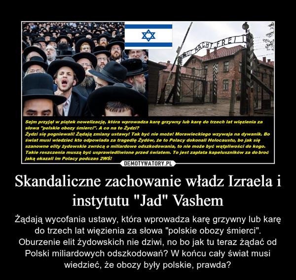 """Skandaliczne zachowanie władz Izraela i instytutu """"Jad"""" Vashem – Żądają wycofania ustawy, która wprowadza karę grzywny lub karę do trzech lat więzienia za słowa """"polskie obozy śmierci"""". Oburzenie elit żydowskich nie dziwi, no bo jak tu teraz żądać od Polski miliardowych odszkodowań? W końcu cały świat musi wiedzieć, że obozy były polskie, prawda?"""