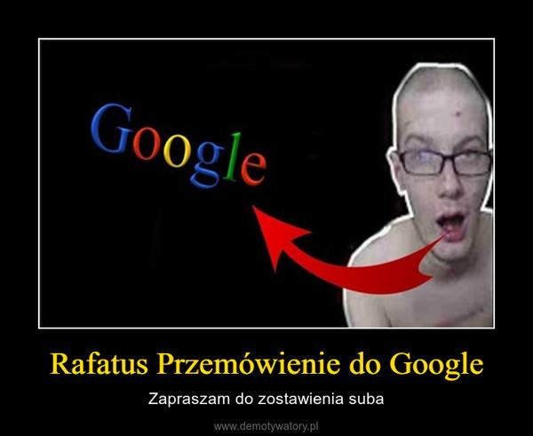 Rafatus Przemówienie do Google – Zapraszam do zostawienia suba