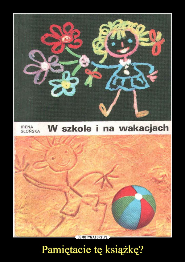 Pamiętacie tę książkę? –  W szkole i na wakacjach Irena Słońska