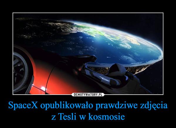 SpaceX opublikowało prawdziwe zdjęcia z Tesli w kosmosie –