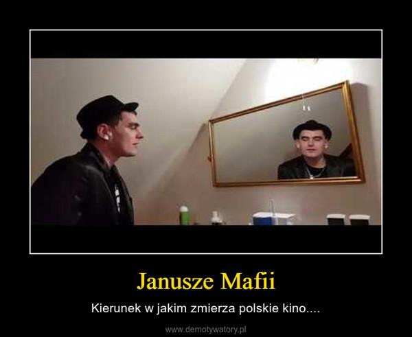 Janusze Mafii – Kierunek w jakim zmierza polskie kino....