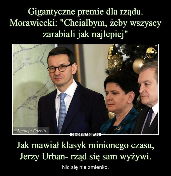 Jak mawiał klasyk minionego czasu, Jerzy Urban- rząd się sam wyżywi. – Nic się nie zmieniło.