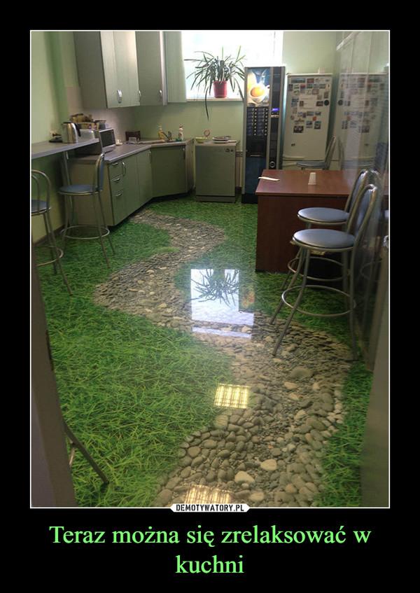 Teraz można się zrelaksować w kuchni –