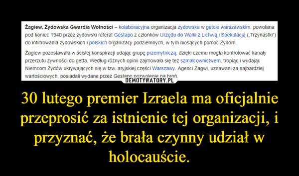 30 lutego premier Izraela ma oficjalnie przeprosić za istnienie tej organizacji, i przyznać, że brała czynny udział w holocauście. –