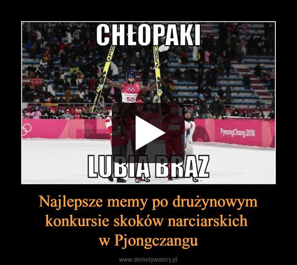 Najlepsze memy po drużynowym konkursie skoków narciarskich w Pjongczangu –