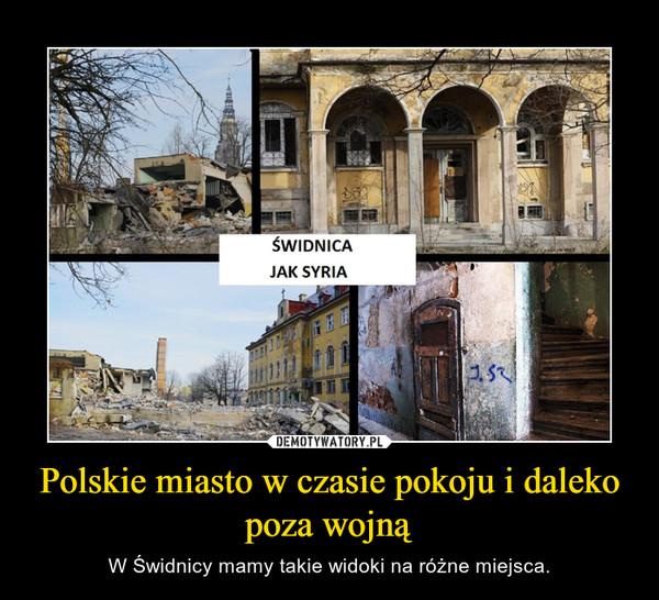 Polskie miasto w czasie pokoju i daleko poza wojną – W Świdnicy mamy takie widoki na różne miejsca.