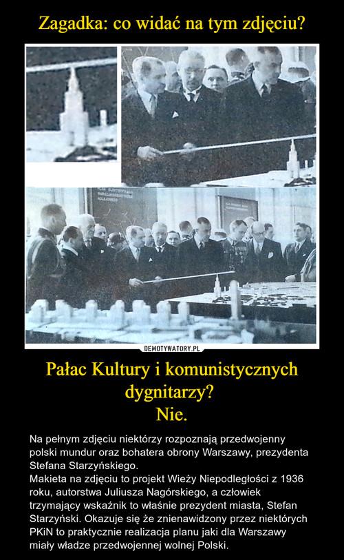 Zagadka: co widać na tym zdjęciu? Pałac Kultury i komunistycznych dygnitarzy?  Nie.